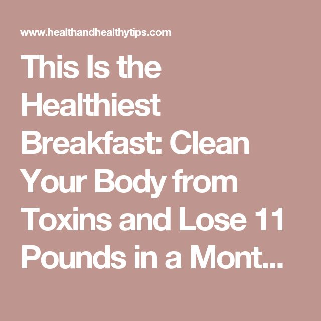 This Is the Healthiest Breakfast: Clean Your Body from Toxins and Lose 11 Pounds in a Month » Health and Healthy Tips