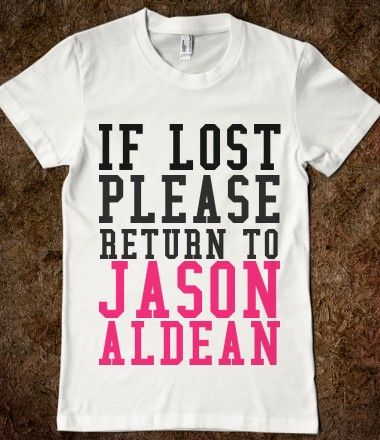 If lost return to Jason Aldean. Love♡ best. shirt. ever.  I need this