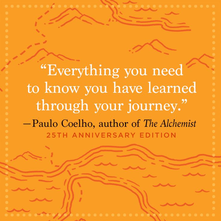 """Everything you need to know you have learned through your journey."" — Paulo Coelho"