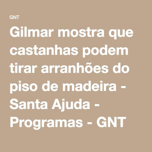 Gilmar mostra que castanhas podem tirar arranhões do piso de madeira - Santa Ajuda - Programas - GNT