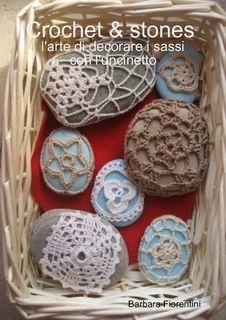"""eBook: """"Crochet & stones : l'arte di decorare i sassi con l'uncinetto"""" (http://www.lulu.com/spotlight/barbarafiorentini)"""