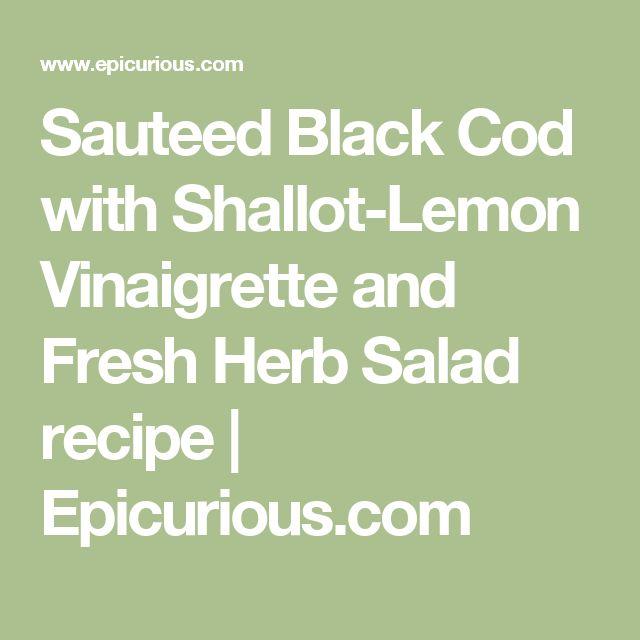 Sauteed Black Cod with Shallot-Lemon Vinaigrette and Fresh Herb Salad recipe | Epicurious.com
