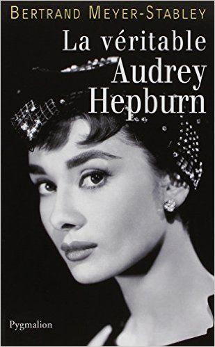 Amazon.fr - La véritable Audrey Hepburn - Bertrand Meyer-Stabley - Livres