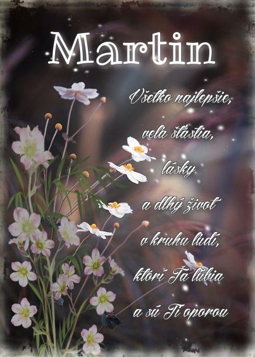 Martin Všetko najlepšie, veľa šťastia, lásky a dlhý život v kruhu ľudí, ktorí Ťa ľúbia a sú Ti oporou