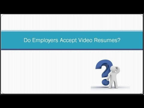 do employers accept video resumes a lot of people are not sure whether their video