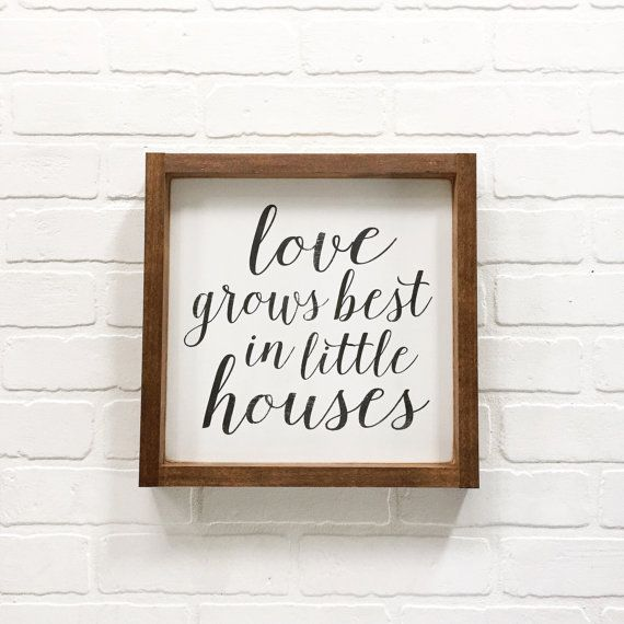 13x13 Love grows best in little houses. Perfect for your home, a wedding or house warming gift.  BACKGROUND: wood, painted white  FONT: black distressed  FRAME: walnut *PLEASE READ PRIOR TO PURCHASE* Splendid Beginning signs are hand painted and stenciled. All of our signs are distressed. Each sign will be hand distressed individually, therefore please keep in mind that each sign will be different! This is the part of the process where each sign takes on its own originality- thats the beauty…
