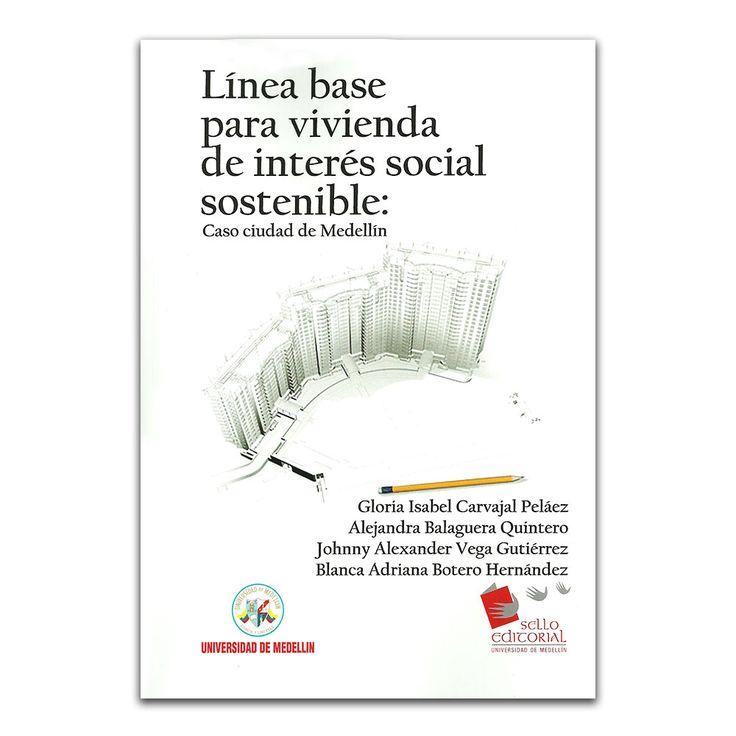 Línea base para vivienda de interés social sostenible: caso ciudad de Medellín – Varios – Universidad de Medellín www.librosyeditores.com Editores y distribuidores