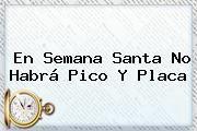 http://tecnoautos.com/wp-content/uploads/imagenes/tendencias/thumbs/en-semana-santa-no-habra-pico-y-placa.jpg Pico Y Placa Semana Santa 2016. En Semana Santa no habrá Pico y Placa, Enlaces, Imágenes, Videos y Tweets - http://tecnoautos.com/actualidad/pico-y-placa-semana-santa-2016-en-semana-santa-no-habra-pico-y-placa/