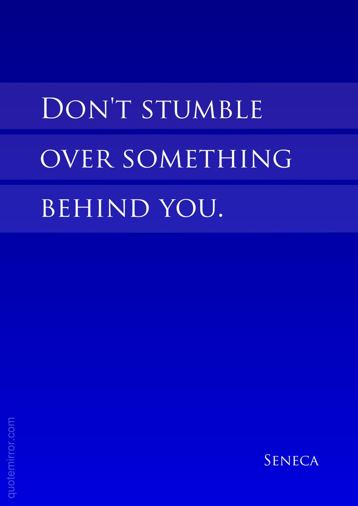 Don't stumble  over something  behind you.  –Seneca #attitude #direction http://www.quotemirror.com/quotes/something-behind-you/