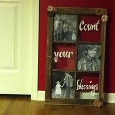 old window turned picture frame. Like the idea of words/sayings