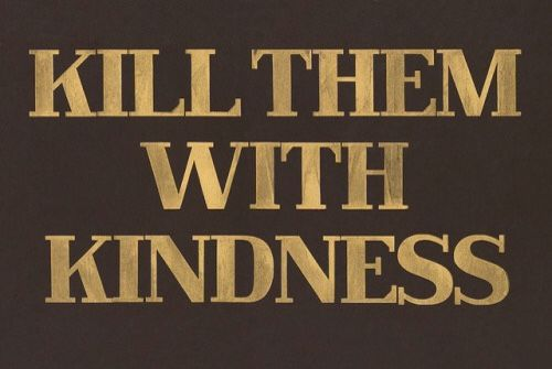 "theyallhateus-by-tash-and-elle: """"KINDNESS WORKS "" """