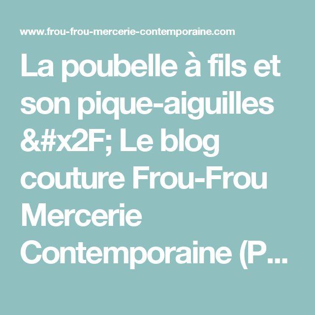 La poubelle à fils et son pique-aiguilles / Le blog couture Frou-Frou Mercerie Contemporaine (Paris - Marché Saint-Pierre) Frou-Frou Mercerie Contemporaine