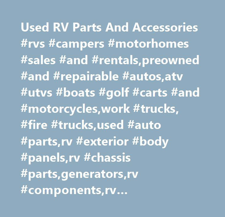 Used RV Parts And Accessories #rvs #campers #motorhomes #sales #and #rentals,preowned #and #repairable #autos,atv #utvs #boats #golf #carts #and #motorcycles,work #trucks, #fire #trucks,used #auto #parts,rv #exterior #body #panels,rv #chassis #parts,generators,rv #components,rv #appliances,rv #electronics,rv #accessories,rv #furniture,rv #interiors,search,visone #rv, #news, #terms #and #conditions,get #directions…