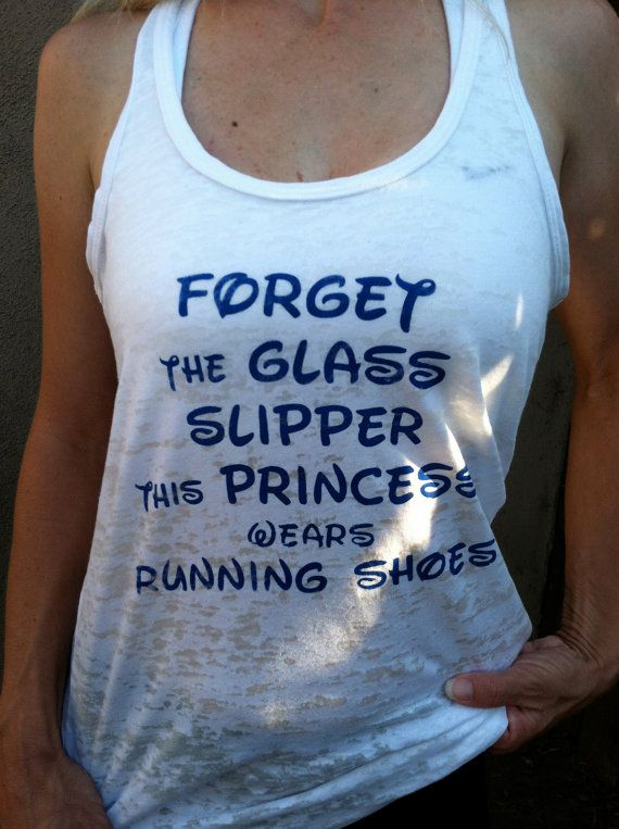 @Cade Young Carroll - We're totally buying for the Disney Princess Run 2014!   Forget Glass Slipper This Princess Wears Running Shoes White Burn Out Tank Top. $25.00, via Etsy.