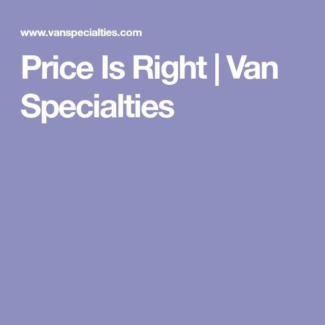 Price Is Right | Van Specialties