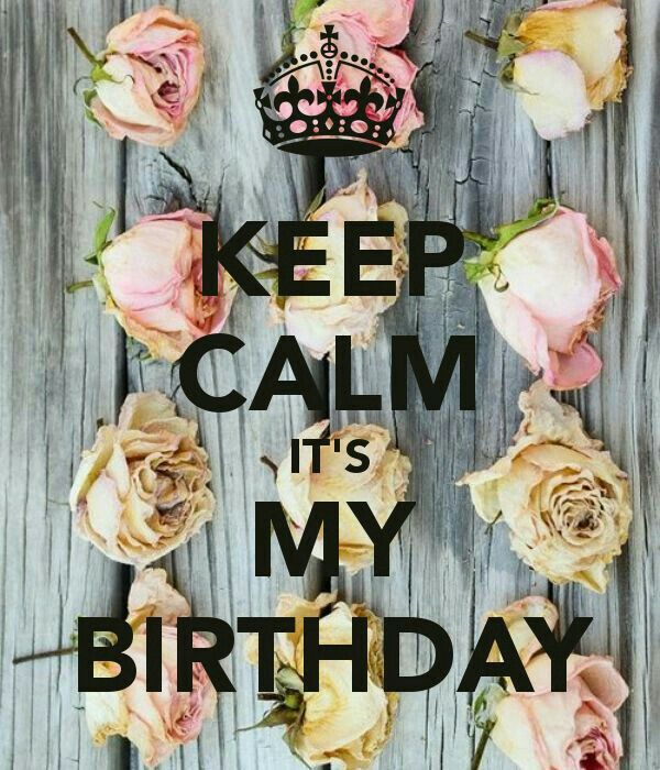 Keep Calm...It's My Birthday