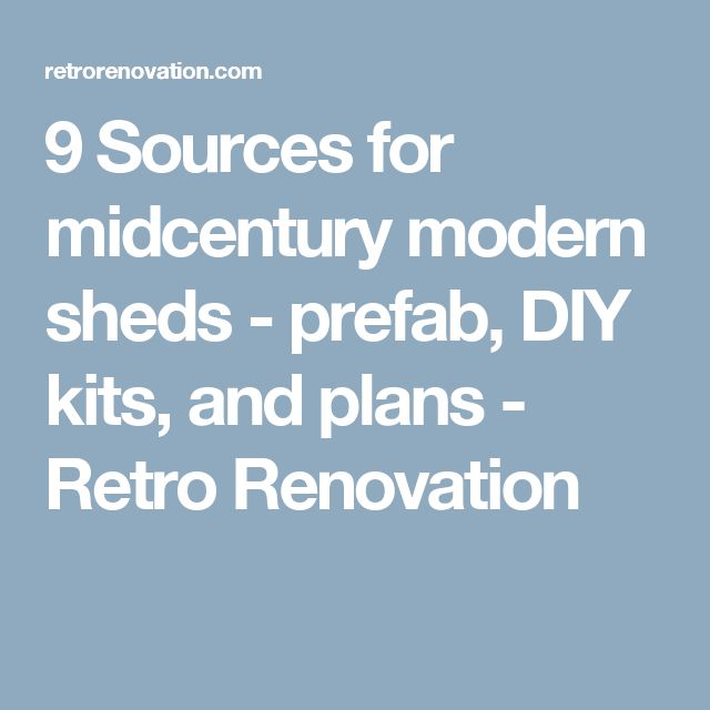 9 Sources for midcentury modern sheds - prefab, DIY kits, and plans - Retro Renovation