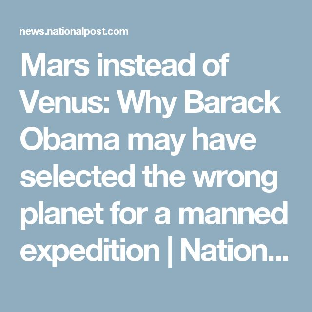 Mars instead of Venus: Why Barack Obama may have selected the wrong planet for a manned expedition | National Post