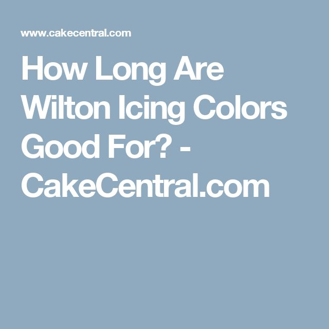 How Long Are Wilton Icing Colors Good For? - CakeCentral.com