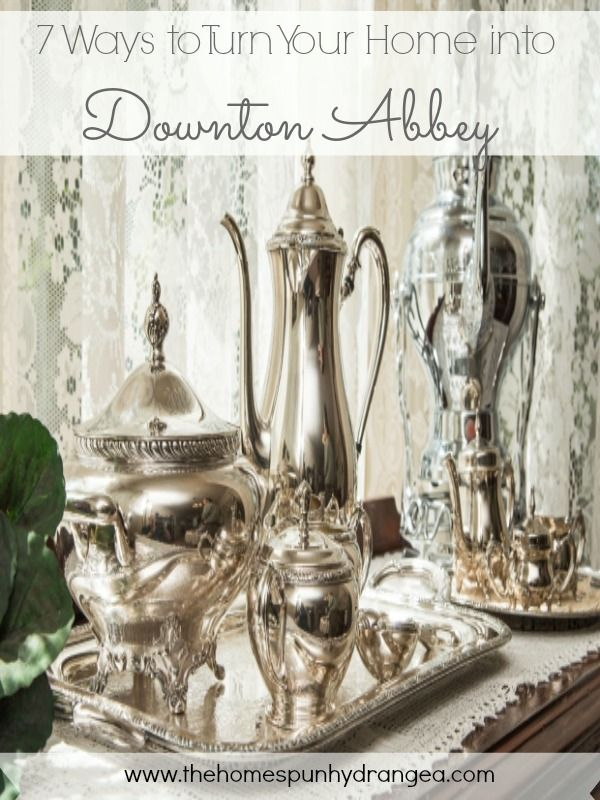 This humorous piece shares tips for how to turn your own home into a mini Downton Abbey.