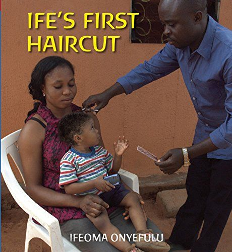 (Nigeria) Ife's First Haircut (First Experiences) by Ifeoma Onyefulu