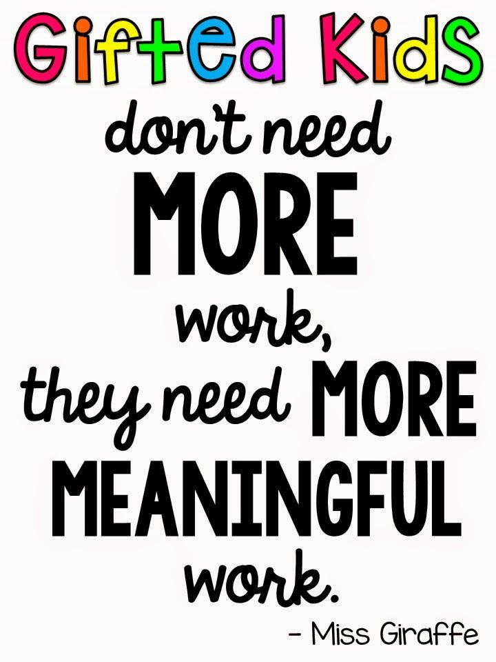"""Gifted kids don't need MORE work, they need MORE MEANINGFUL work."" Amazing blog post with great tips and DOs and DON'Ts of how to keep the gifted students in your classroom engaged and learning"