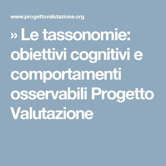 » Le tassonomie: obiettivi cognitivi e comportamenti osservabili Progetto Valutazione
