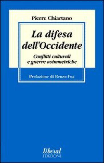 La difesa dell'Occidente. Conflitti culturali e guerre asimmetriche - Pierre Chiartano - Libri - InMondadori