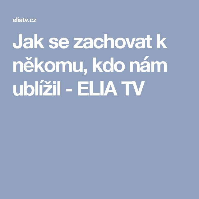 Jak se zachovat k někomu, kdo nám ublížil - ELIA TV