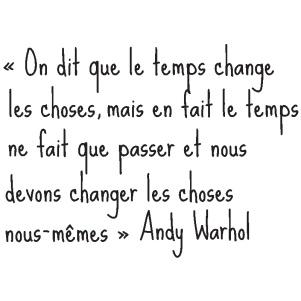 :) Uno dice que el tiempo cambia las cosas, pero el tiempo solo pasa, y somos nosotros mismos quienes cambiamos las cosas. Andy warhol