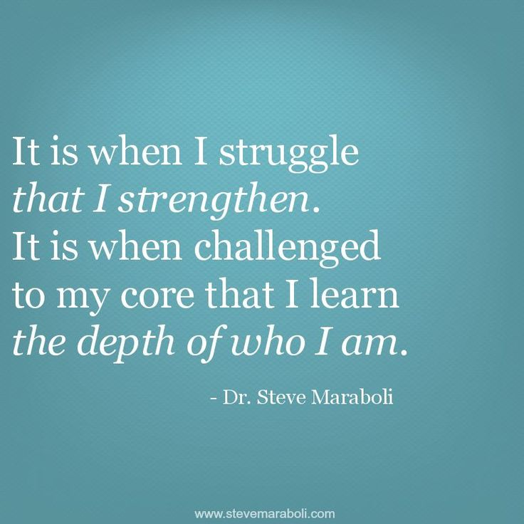 It is when i struggle that i strengthen it is when
