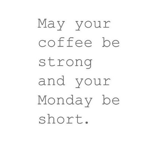 May your coffee be strong and your Monday short via ...