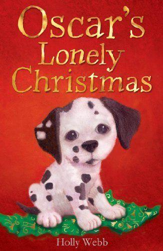 Oscar's Lonely Christmas. Holly Webb by Webb, http://www.amazon.ca/dp/1847151388/ref=cm_sw_r_pi_dp_XzA9sb0C4A901