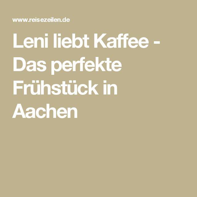 Leni liebt Kaffee - Das perfekte Frühstück in Aachen