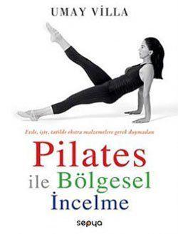 Pilates ile Bölgesel Incelme: Evde, Iste, Tatilde Ekstra Malzemelere Ihtiyac Duymadan