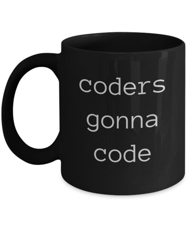 Coders Gonna Code ~ Funny Gift for Programmers ~ Coffee Mug