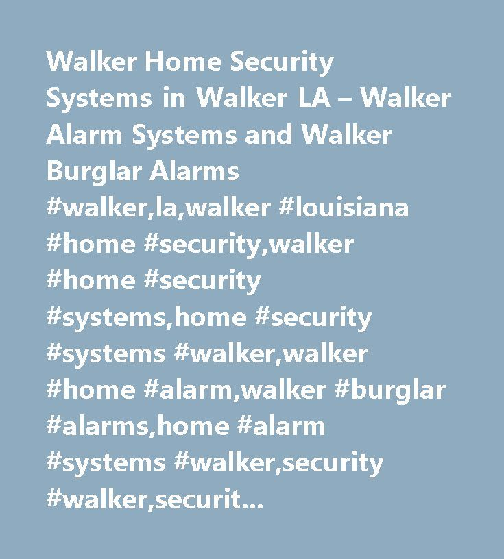 Walker Home Security Systems in Walker LA – Walker Alarm Systems and Walker Burglar Alarms #walker,la,walker #louisiana #home #security,walker #home #security #systems,home #security #systems #walker,walker #home #alarm,walker #burglar #alarms,home #alarm #systems #walker,security #walker,security #systems,walker #alarm #systems,security #services,security #guide…