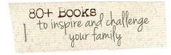 80+ Books to Inspire and Challenge Your Family — We are THAT Family