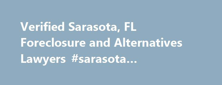 Verified Sarasota, FL Foreclosure and Alternatives Lawyers #sarasota #foreclosure #attorney http://indianapolis.remmont.com/verified-sarasota-fl-foreclosure-and-alternatives-lawyers-sarasota-foreclosure-attorney/  # Sarasota. FL Foreclosure and Alternatives Verified Attorneys Are You Facing Foreclosure? If you fall behind on making your mortgage payments for several months you could be facing foreclosure. In foreclosure. the lender will force the sale of your home and may sue to recover all…