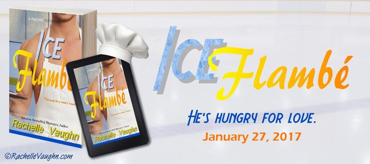 Ice Flambé, Rachelle Vaughn's latest hockey romance novel, will be released January 27, 2017! #sexy #chef #sports #books