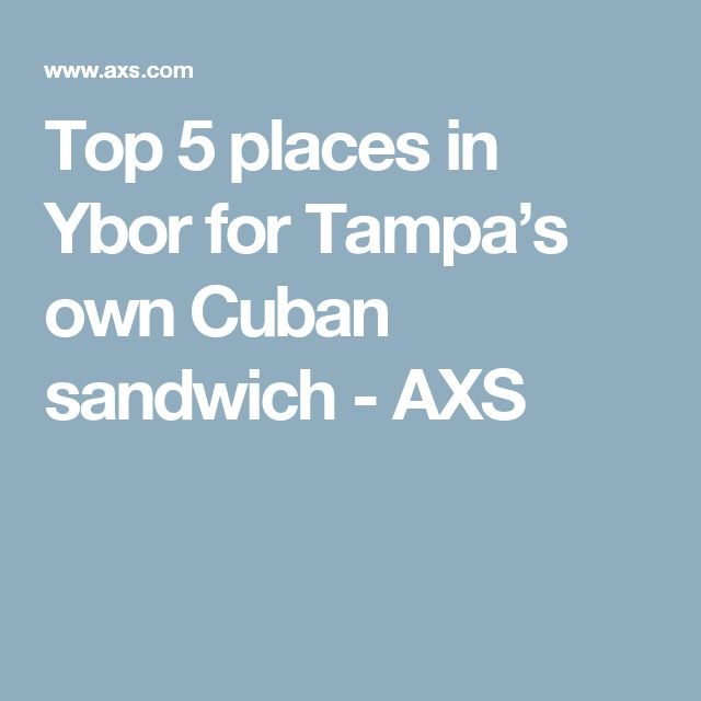 Top 5 places in Ybor for Tampa's own Cuban sandwich - AXS