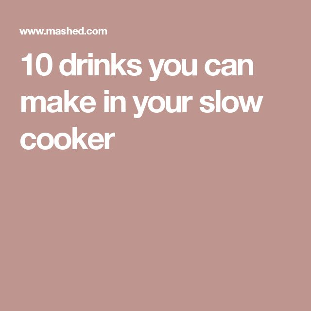 10 drinks you can make in your slow cooker
