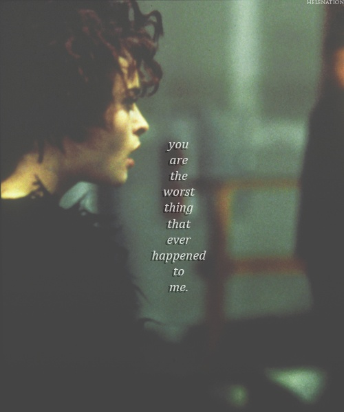 """You are the worst thing that ever happened to me"" - Helena Bonham Carter, Fight Club, 1999."
