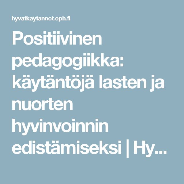Positiivinen pedagogiikka: käytäntöjä lasten ja nuorten hyvinvoinnin edistämiseksi   Hyvät käytännöt