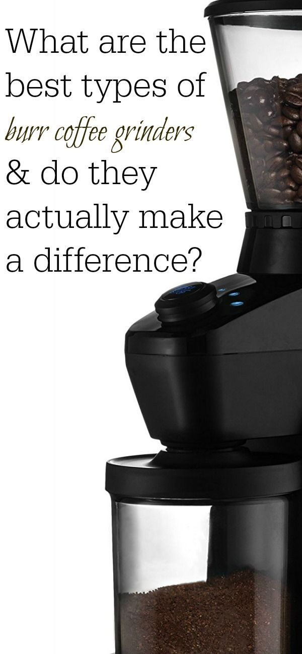 burr coffee grinders do they make a difference? Also what is the difference between flat and conical burr grinders?