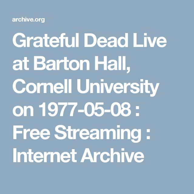 Grateful Dead Live at Barton Hall, Cornell University on 1977-05-08 : Free Streaming : Internet Archive