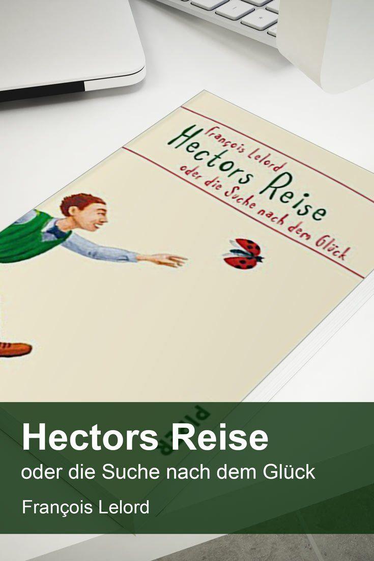 Hectors Reise oder die Suche nach dem Glück von Francois Lelord ist eine schöne Reise zu den wirklich wichtigen Dingen im Leben.