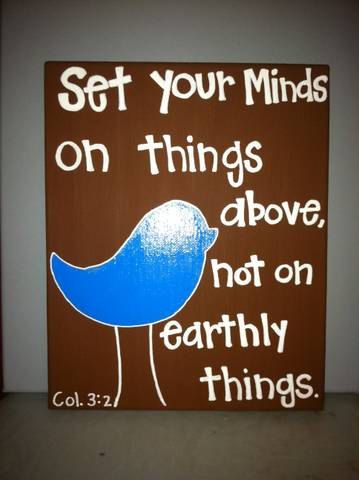 """""""Set your minds on things above, not on earthly things."""" Col. 3:2, $20.00"""