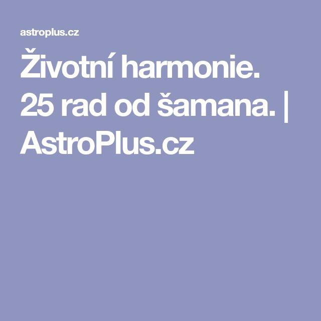 Životní harmonie. 25 rad od šamana. | AstroPlus.cz