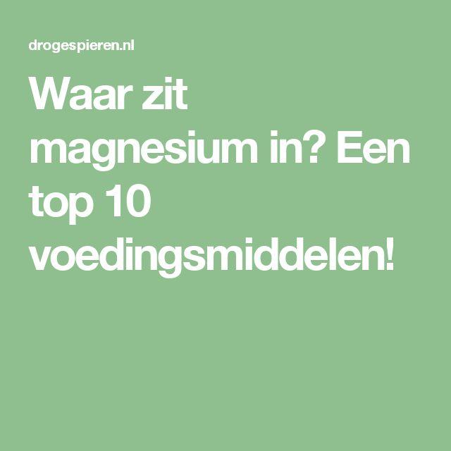 Waar zit magnesium in? Een top 10 voedingsmiddelen!